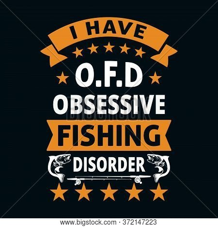 I Have O.f.d Obsessive Fishing Disorder - Fishing T Shirts Design,vector Graphic, Typographic Poster