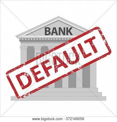Vector Bank Building With Sign Default. Banking Crisis Illustration. Default Stamp.