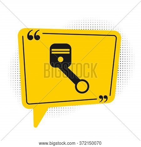 Black Engine Piston Icon Isolated On White Background. Car Engine Piston Sign. Yellow Speech Bubble