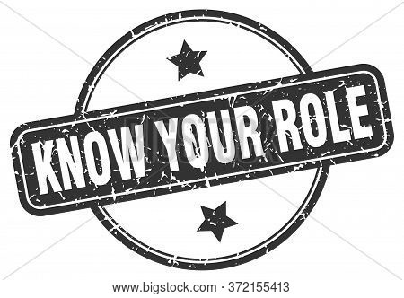 Know Your Role Stamp. Know Your Role Round Vintage Grunge Sign. Know Your Role
