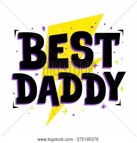 Best Daddy. Cute Print For Father, Dad Phrase. Poster For Happy Fathers Day Celebration With Quote.