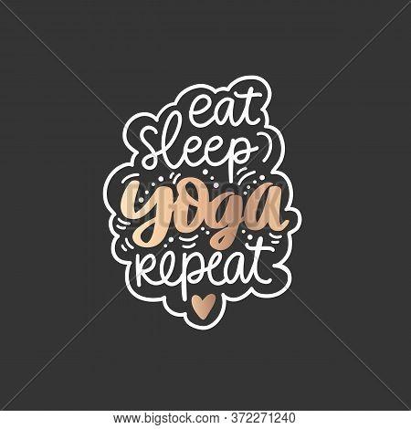 Eat, Sleep, Yoga, Repeat - Vector Golden Inspirational , Handwritten Quote. Sparkle Slogan, Saying,