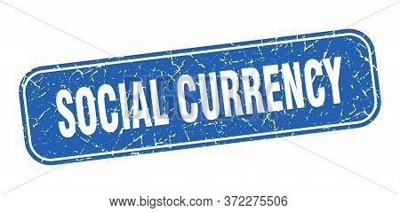 Social Currency Stamp. Social Currency Square Grungy Blue Sign