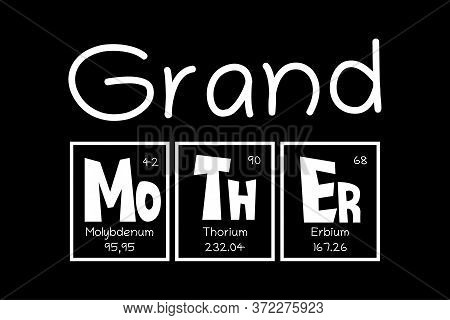Grand Mother Text As Periodic Table Of Mendeleev Elements For Printing On T-shirt, Mug, Any Gift, Fo