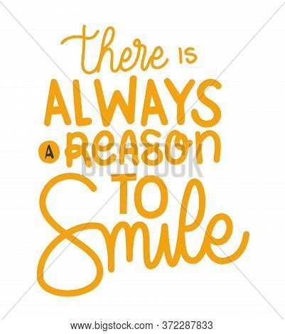 There Is Always A Reason To Smile Lettering Design Of Quote Phrase Text And Positivity Theme Vector
