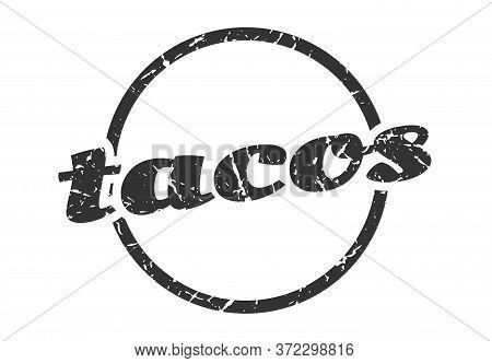 Tacos Sign. Tacos Round Vintage Grunge Stamp. Tacos