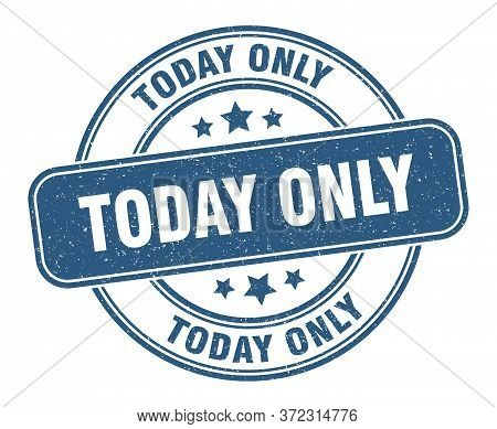 Today Only Stamp. Today Only Label. Round Grunge Sign