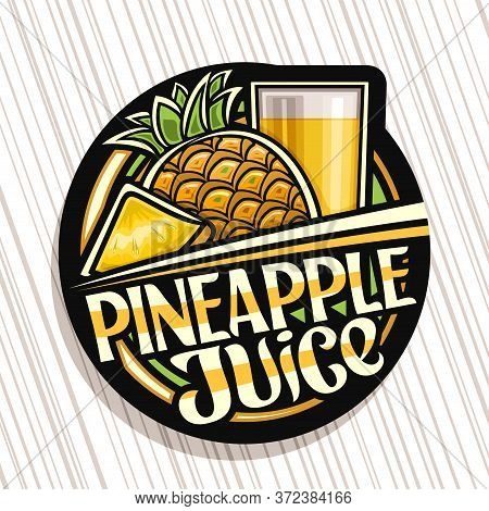 Vector Logo For Pineapple Juice, Dark Decorative Label With Illustration Of Fruit Drink In Tall Glas