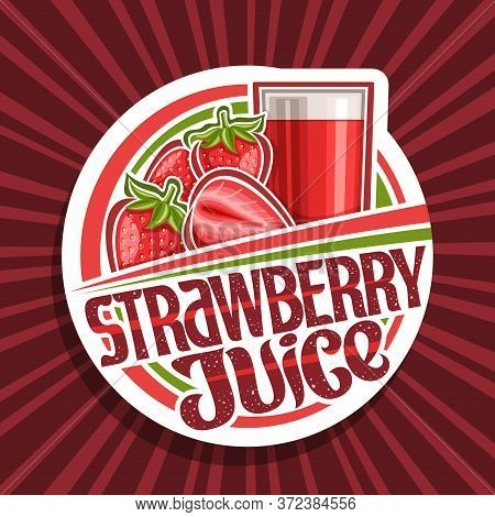 Vector Logo For Strawberry Juice, Decorative Cut Paper Label With Illustration Of Berry Drink In Gla