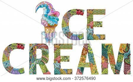 Words Ice Cream With Ice Cream In A Waffle Cone. Vector Zentangle Object For Decoration