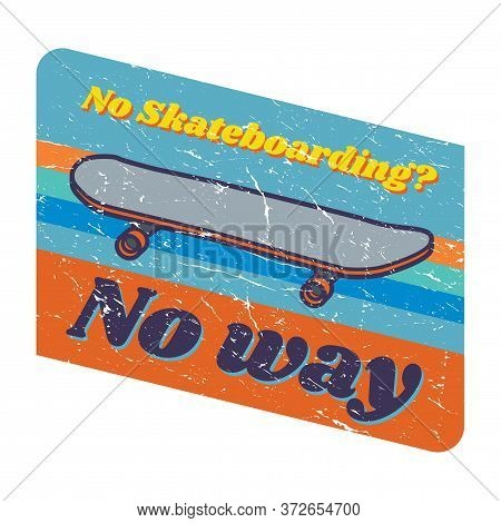 Skateboarding Design - Text No Skateboarding? No Way. Vector Illustration