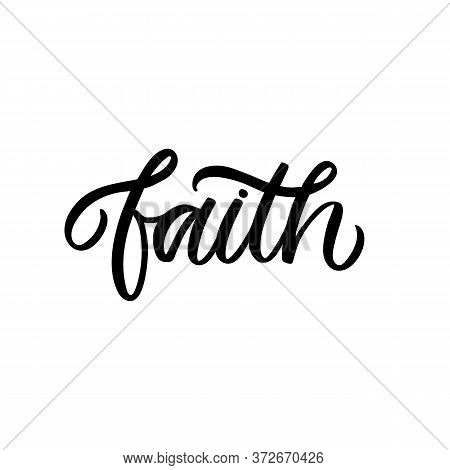 Hand Lettered Quote. The Inscription: Faith.perfect Design For Greeting Cards, Posters, T-shirts, Ba