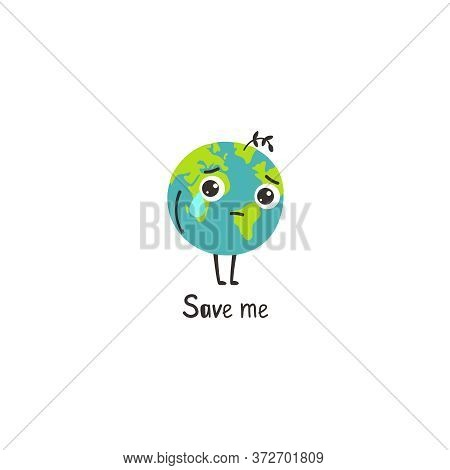 Sad Planet. Cartoon Earth Without Forest And Plants Of Environ Cry And Need Help. Vector Illustratio