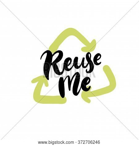 Reuse Me. Handwritten Text On Badge With Green Recycle Arrows Sign. Zero Waste Vector Stamp. Black L