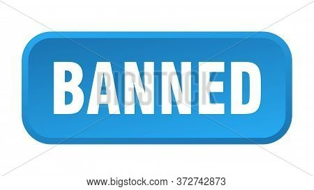 Banned Button. Banned Square 3d Push Button