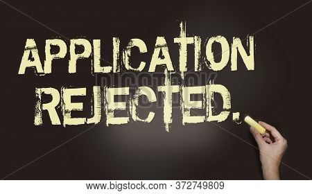 Application Rejected Written With Chalk On Blackboard. Concept Of Denied Education Application, Reje