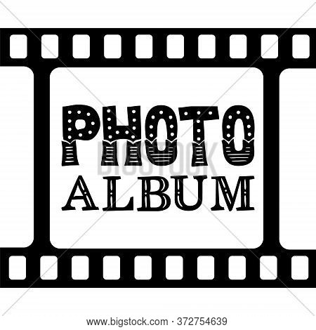 Photo Album Cover. Lettering Title Photo Album. Black And White Template For Photographers With Fram