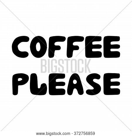 Coffee please. Cute hand drawn bauble lettering. Isolated on white background. Vector stock illustration.