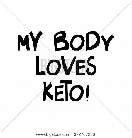 My Body Loves Keto. Cute Hand Drawn Lettering In Modern Scandinavian Style. Isolated On White. Vecto