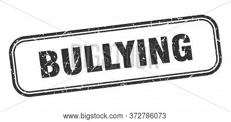 Bullying Stamp. Bullying Square Grunge Black Sign. Bullying Tag