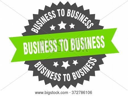Business To Business Sign. Business To Business Circular Band Label. Round Business To Business Stic