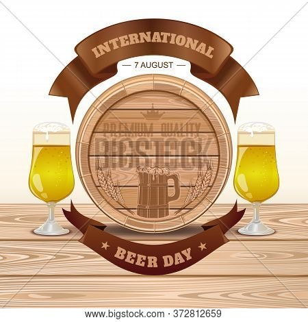International Beer Day. Wooden Barrel And Two Glasses Of Premium Quality Beer. Vector Illustration