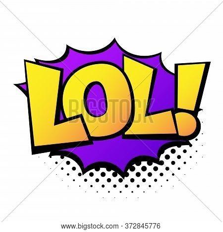 Comic Lettering Lol. Comic Speech Bubble With Emotional Text Lol. Vector Bright Dynamic Cartoon Illu