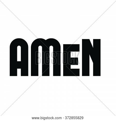 Amen, Christian Quote Design, Typography For Print Or Use As Poster, Card, Flyer Or T Shirt