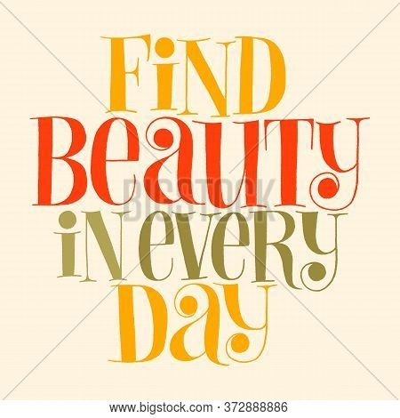 Find Beauty In Every Day. Hand-drawn Lettering Quote For Spa And Wellness Center. Mind For Merchandi