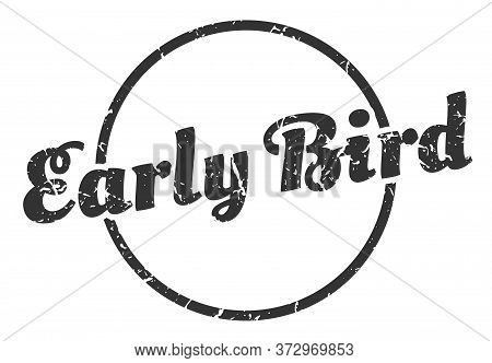 Early Bird Sign. Early Bird Round Vintage Grunge Stamp. Early Bird
