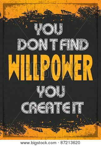 You Don't Find Willpower You Create It
