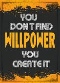 "Grunge Poster with Retro Style Quoted "" You Don't Find Willpower , You Create It"" poster"