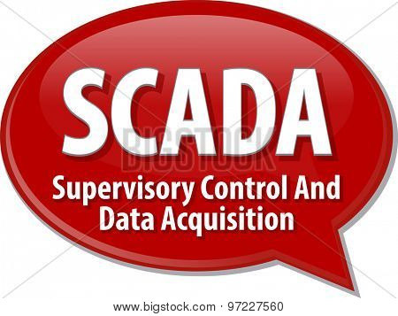 Speech bubble illustration of information technology acronym abbreviation term definition SCADA Supervisory Control and Data Acquisition