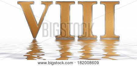Roman Numeral Viii, Octo, 8, Eight, Reflected On The Water Surface, Isolated On  White, 3D Render