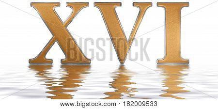 Roman Numeral Xvi, Sedecim, 16, Sixteen, Reflected On The Water Surface, Isolated On  White, 3D Rend