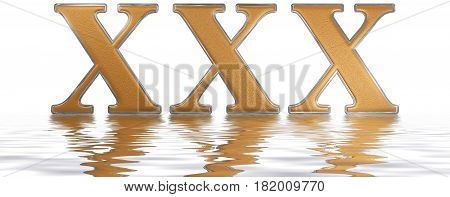 Roman Numeral Xxx, Triginta, 30, Thirty, Reflected On The Water Surface, Isolated On  White, 3D Rend