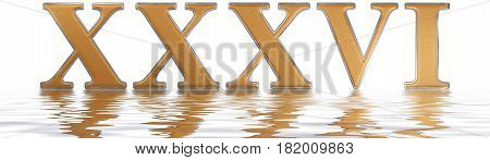 Roman Numeral Xxxvi, Sex Et Triginta, 36, Thirty Six, Reflected On The Water Surface, Isolated On  W