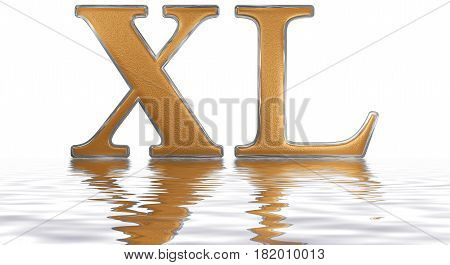 Roman Numeral Xl, Quadraginta, 40, Forty, Reflected On The Water Surface, Isolated On  White, 3D Ren