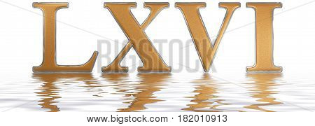 Roman Numeral Lxvi, Sex Et Sexaginta, 66, Sixty Six, Reflected On The Water Surface, Isolated On  Wh