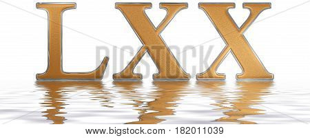 Roman Numeral Lxx, Septuaginta, 70, Seventy, Reflected On The Water Surface, Isolated On  White, 3D