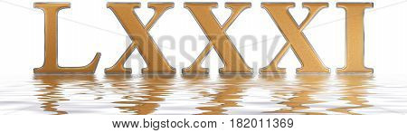 Roman Numeral Lxxxi, Unus Et Octoginta, 81, Eighty One, Reflected On The Water Surface, Isolated On