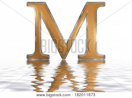 Roman Numeral M, Mille, 1000, One Thousand, Reflected On The Water Surface, Isolated On  White, 3D R