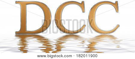 Roman Numeral Dcc, Septingenti, 700, Seven Hundred, Reflected On The Water Surface, Isolated On  Whi