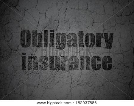 Insurance concept: Black Obligatory Insurance on grunge textured concrete wall background