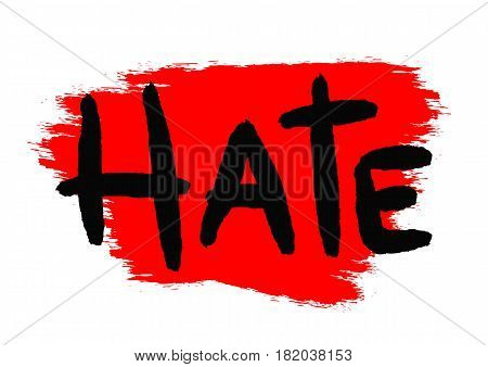 The text Hate is written by hand with a rough brush. Background brushstroke. Grunge. Black red. Vector illustration.