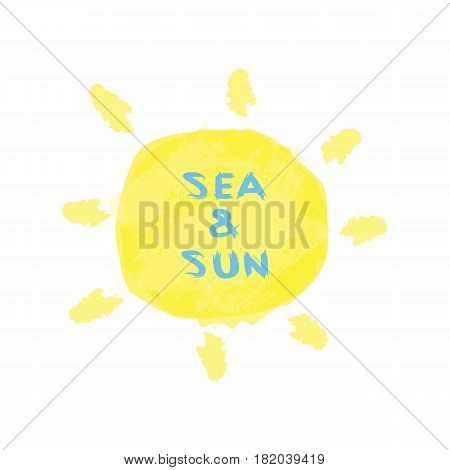 Text Sea and Sun written with a rough brush. Sunny watercolor background. Yellow blue. Vector illustration.