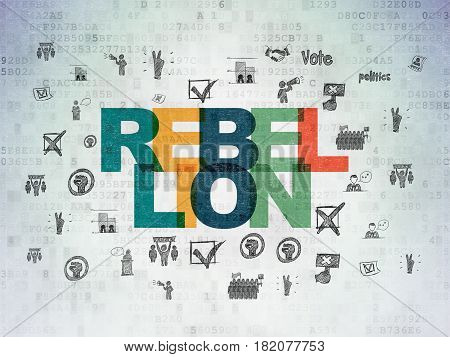 Politics concept: Painted multicolor text Rebellion on Digital Data Paper background with  Hand Drawn Politics Icons