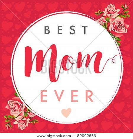 Best mom calligraphy rose banner. Happy mother's day layout design with lettering, roses, frame and red hearts background. Best mom ever cute vector feminine design for menu, flyer, card, invitation