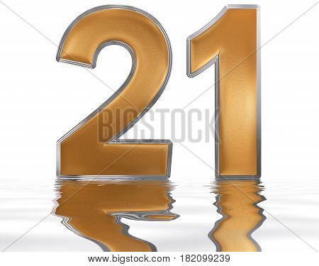 Numeral 21, Twenty One, Reflected On The Water Surface, Isolated On  White, 3D Render