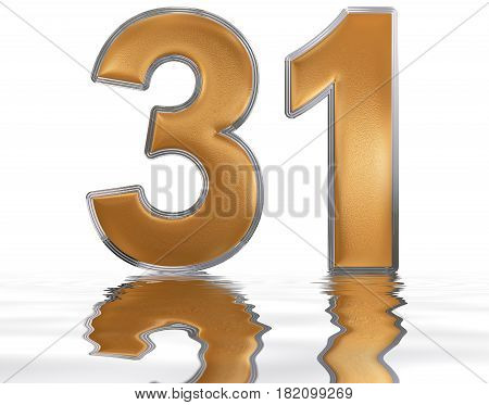 Numeral 31, Thirty One, Reflected On The Water Surface, Isolated On  White, 3D Render